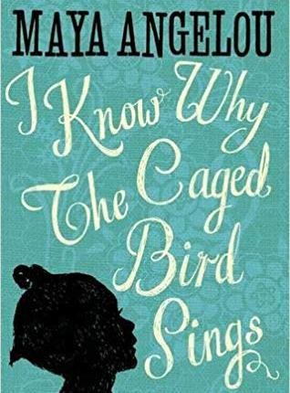 I know why the Caged Bird Sings – MayaAngelou